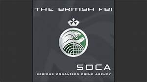 L'agence britannique Serious Organised Crime Agency sous ...
