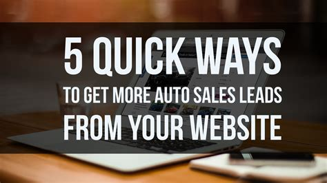 5 Quick Ways To Get More Auto Sales Leads From Your Website