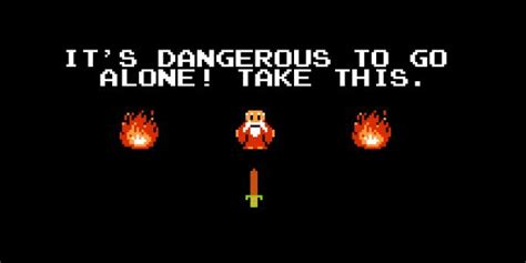 Its Dangerous To Go Alone