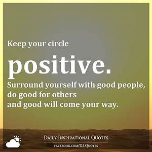 Keep your circle positive. Surround yourself with good ...