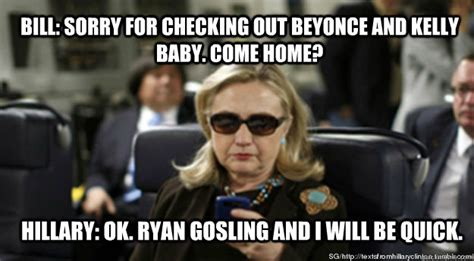 Checking Out Meme - bill sorry for checking out beyonce and kelly baby come home hillary ok ryan gosling and i