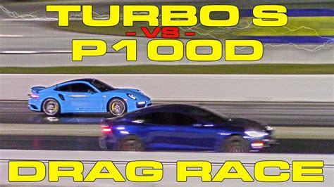 675hp Porsche Turbo S Vs Tesla Model S P100d Drag Racing 1