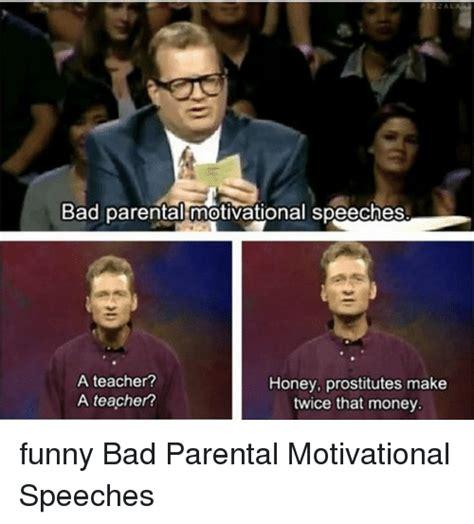 Bad Parent Meme - bad parental motivational speeches a teacher honey prostitutes make a teacher twice that money