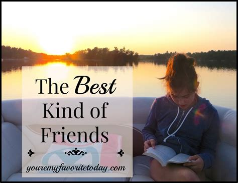 The Best Kind Of Friends » You're My Favorite Today