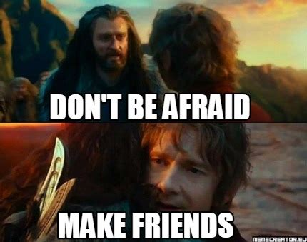 Afraid Meme - meme creator don t be afraid make friends meme generator at memecreator org