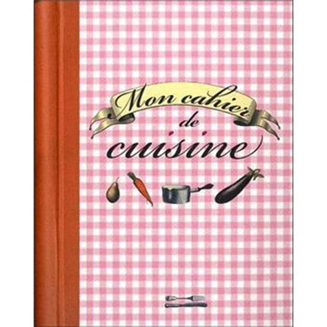 cahier de cuisine vierge mon cahier de cuisine relié collectif achat livre