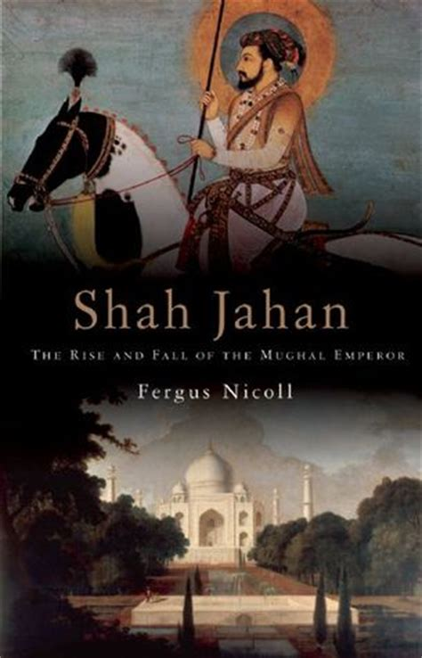 shah jahan the rise and fall of the mughal emperor by fergus nicoll reviews discussion