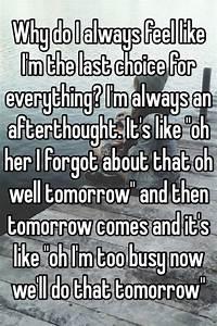 Why do I always feel like I'm the last choice for ...