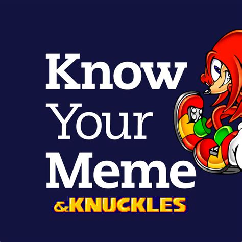I Know Your Meme - knuckles know your meme