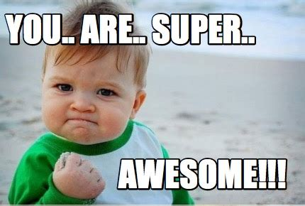You Re Awesome Meme The Gallery For Gt You Are Awesome Meme