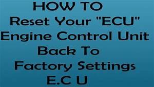 How To Reset  U0026quot Ecu U0026quot  Engine Control Unit To Factory Settings
