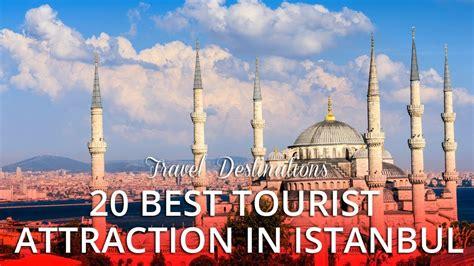 best tourist site 20 top best tourist attractions in istanbul turkey