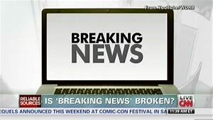 Is 'breaking news' broken? – Reliable Sources - CNN.com Blogs