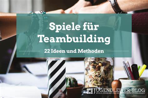 spiele und methoden zum teambuilding jugendleiter blog
