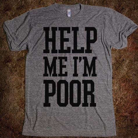Beatles Help Lava L by Fancy Help Me I M Poor T Shirt