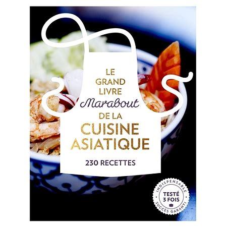 marabout cuisine du monde le grand livre marabout de la cuisine asiatique cuisine