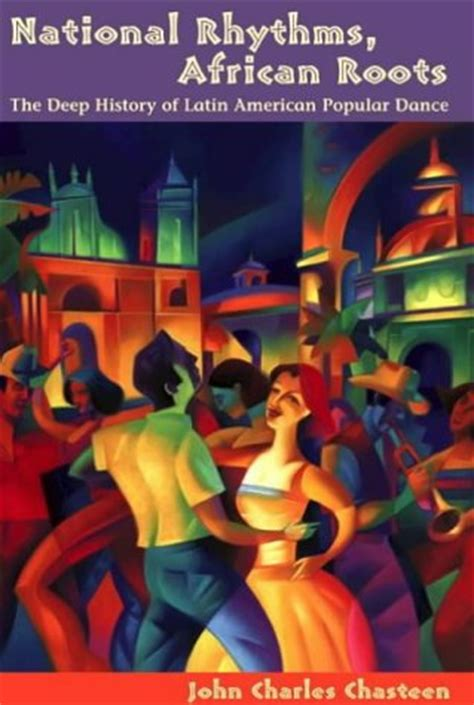 National Rhythms, African Roots The Deep History Of Latin