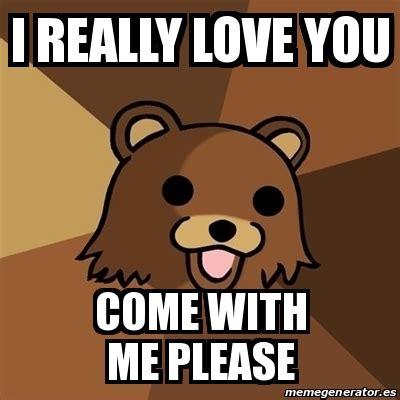I Love Me Meme - meme pedobear i really love you come with me please 17322532