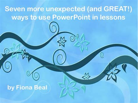 Seven More Unexpected (and Great!) Ways To Use Powerpoint