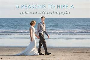 5 reasons to hire a professional wedding photographer With how to hire a wedding photographer