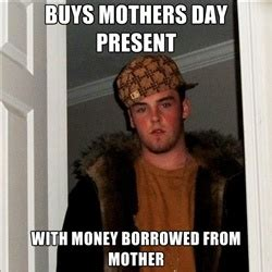 Scumbag Mom Meme - 17 best images about borrowing money from quot friends quot on pinterest about family need to and
