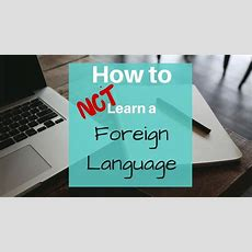 How To Not Learn A Foreign Language  Joy And Journey
