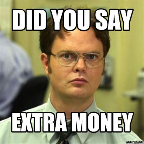 Did You Say Extra Money Memescom