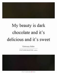 Dark Chocolate ... Sweet Delicacies Quotes