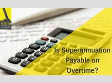 Is Superannuation Payable on Overtime? ADVIVO