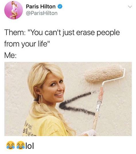 Paris Hilton Meme - paris hilton them you can t just erase people from your life me s1 lol life meme on sizzle