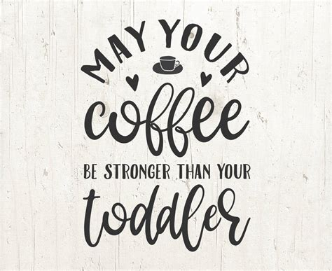 Coffee is a kind of magic you can drink. ― catherynne m. Momlife svg, mom svg, mom quotes, parents svg, toddler quotes, coffee svg, may your coffee be ...