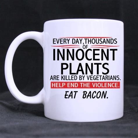 eat bacon  day thousands  innocent plants