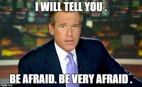 Afraid Meme - brian williams was there meme imgflip