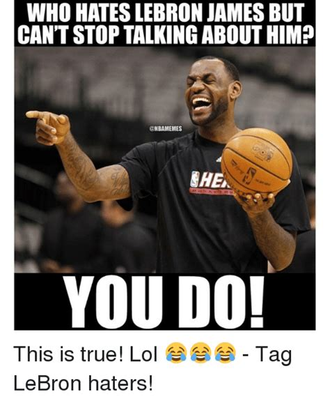 Lebron Hater Memes - who hates lebron james but can t stop talking about him you do this is true lol tag