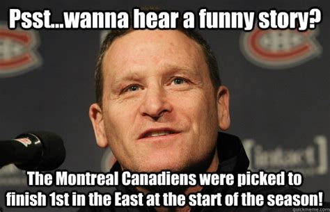 Montreal Canadians Memes - psst wanna hear a funny story the montreal canadiens were picked to finish 1st in the east at