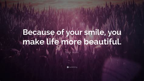 """Beautiful quotes on life in english. Nhat Hanh Quote: """"Because of your smile, you make life more beautiful."""" (12 wallpapers) - Quotefancy"""