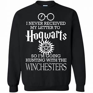 winchesters i never received my letter to hogwarts shirt With i never received my acceptance letter to hogwarts hoodie