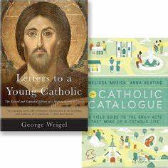 1000 images about be bold be catholic on pinterest pope With george weigel letters to a young catholic