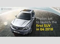 MyCarsearch Proton set to launch the first SUV in Q4 2018