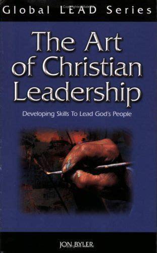 art  christian leadership  jon byler leadership