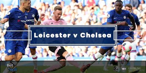 Leicester v Chelsea Predictions, Betting Tips, Lineups ...