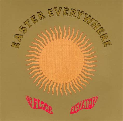 13th Floor Elevators Easter Everywhere Lp by Easter Everywhere The 13th Floor Elevators Songs