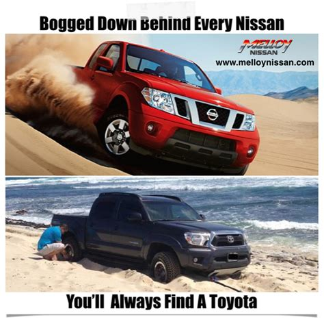 Toyota Memes - it s a proven fact that nissan trucks pull toyota trucks out of sticky situations on a daily