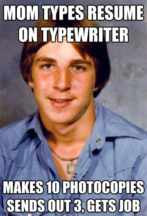 Typewriter Meme - mom types resume on typewriter makes 10 photocopies sends out 3 gets job old economy steven