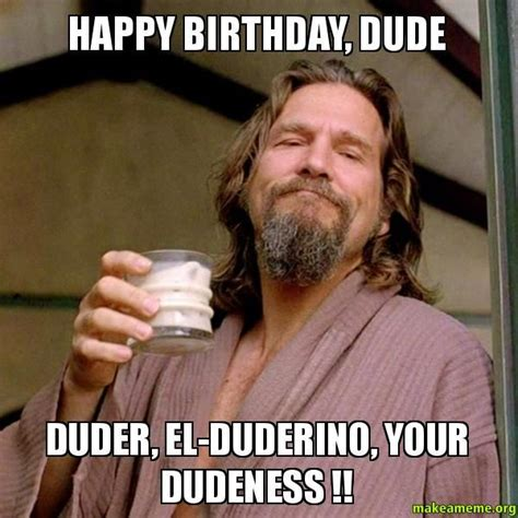 Dude Memes - 20 quot big lebowski quot facts that will make you love this movie even more birthdays birthday memes