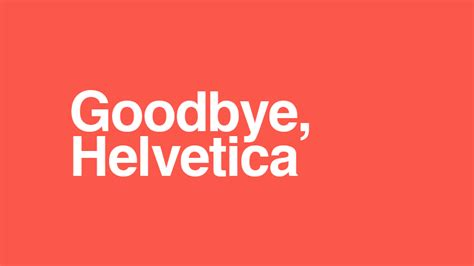 The Death Of Helvetica And The Rise Of The Bespoke Font