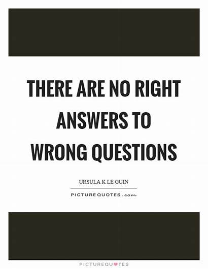 Questions Wrong Right Quotes Answers There Quote