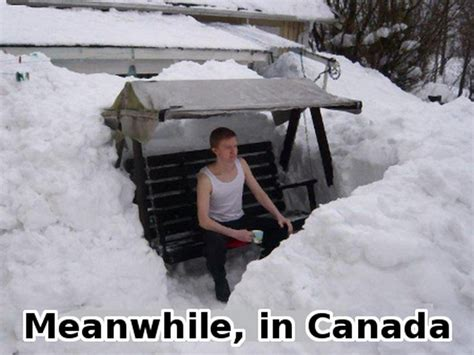 Canada Snow Meme - meanwhile in canada 16 pics