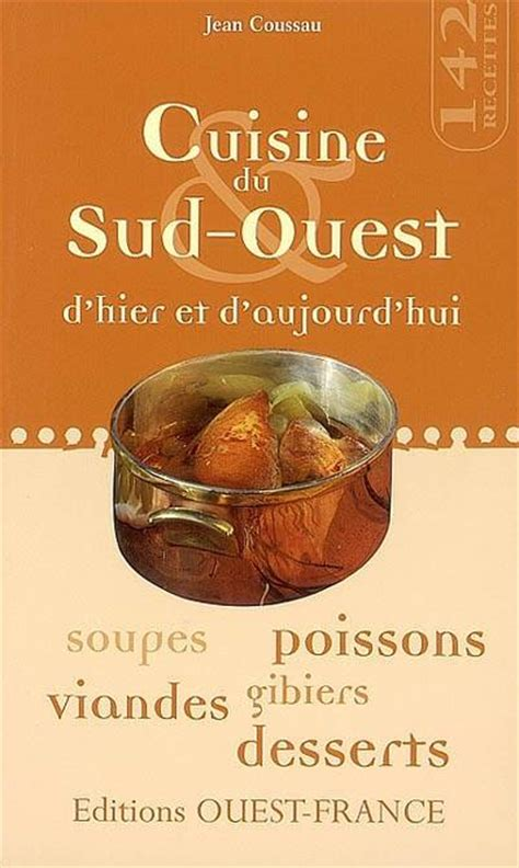 editions sud ouest cuisine livre cuisine du sud ouest d 39 hier et d 39 aujourd 39 hui jean