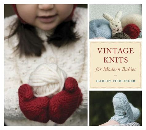 barnes and noble hadley vintage knits for modern babies by hadley fierlinger